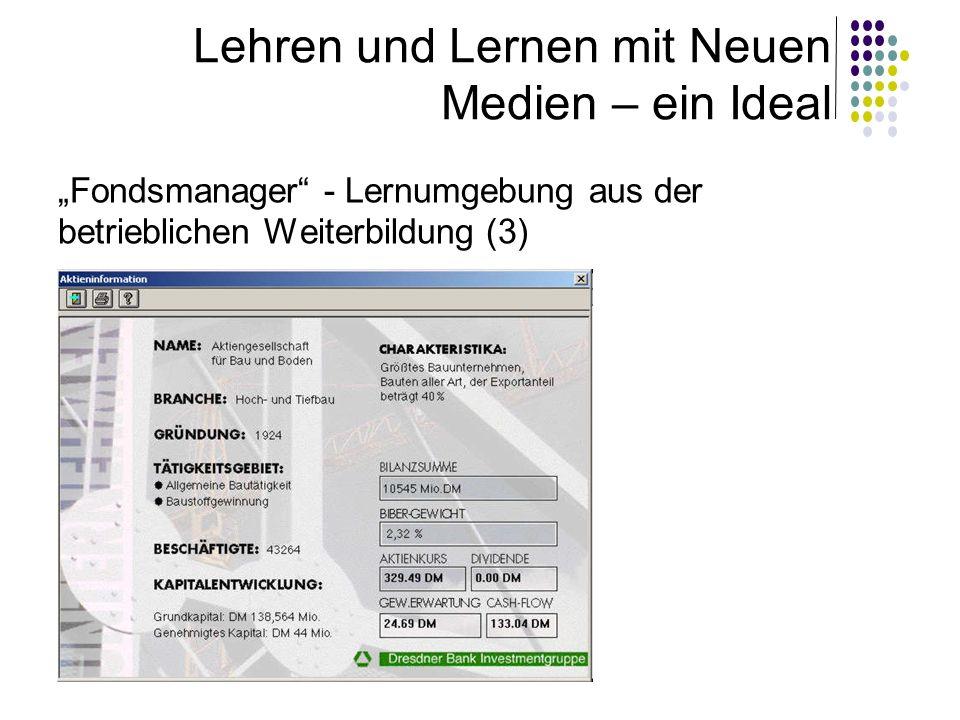 Autorin: Manuela Paechter, Uni Graz Lehren und Lernen mit Neuen Medien – ein Ideal Fondsmanager - Lernumgebung aus der betrieblichen Weiterbildung (3)