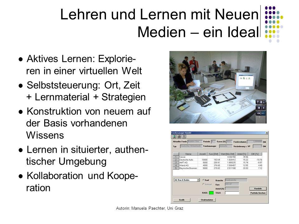 Autorin: Manuela Paechter, Uni Graz Lehren und Lernen mit Neuen Medien – ein Ideal Aktives Lernen: Explorie- ren in einer virtuellen Welt Selbststeuer