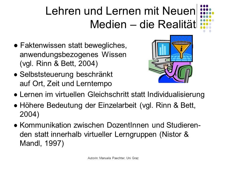 Autorin: Manuela Paechter, Uni Graz Lehren und Lernen mit Neuen Medien – die Realität Faktenwissen statt bewegliches, anwendungsbezogenes Wissen (vgl.