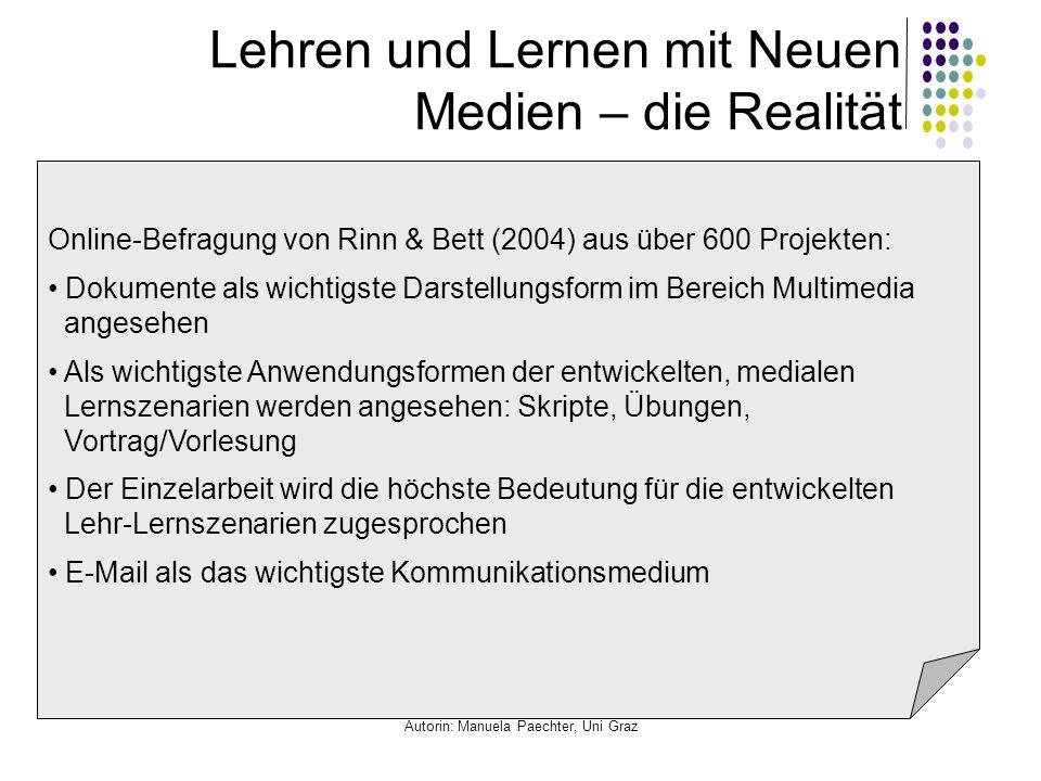 Autorin: Manuela Paechter, Uni Graz Lehren und Lernen mit Neuen Medien – die Realität Online-Befragung von Rinn & Bett (2004) aus über 600 Projekten: