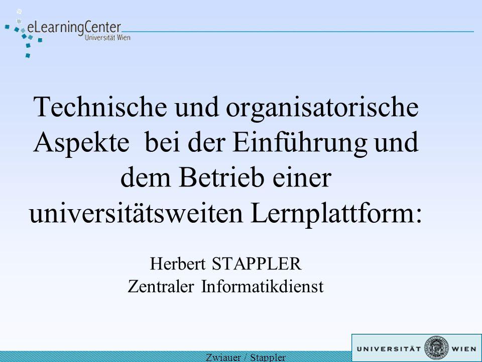 Technische und organisatorische Aspekte bei der Einführung und dem Betrieb einer universitätsweiten Lernplattform: Herbert STAPPLER Zentraler Informatikdienst Zwiauer / Stappler