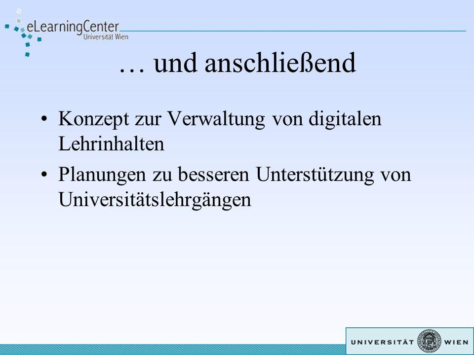 … und anschließend Konzept zur Verwaltung von digitalen Lehrinhalten Planungen zu besseren Unterstützung von Universitätslehrgängen