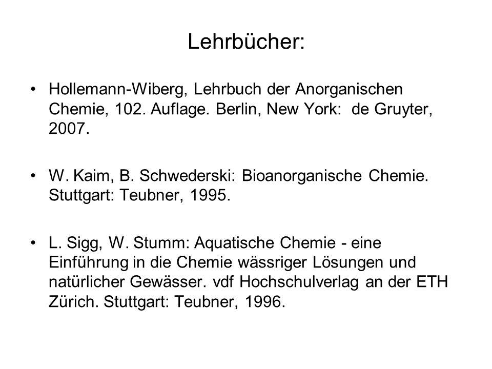 Lehrbücher: Hollemann-Wiberg, Lehrbuch der Anorganischen Chemie, 102. Auflage. Berlin, New York: de Gruyter, 2007. W. Kaim, B. Schwederski: Bioanorgan