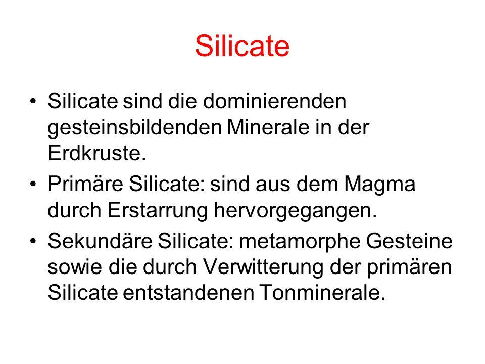 Silicate Silicate sind die dominierenden gesteinsbildenden Minerale in der Erdkruste. Primäre Silicate: sind aus dem Magma durch Erstarrung hervorgega