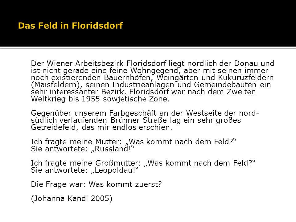 Der Wiener Arbeitsbezirk Floridsdorf liegt nördlich der Donau und ist nicht gerade eine feine Wohngegend, aber mit seinen immer noch existierenden Bauernhöfen, Weingärten und Kukuruzfeldern (Maisfeldern), seinen Industrieanlagen und Gemeindebauten ein sehr interessanter Bezirk.
