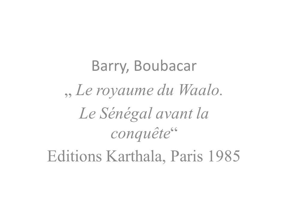 Barry, Boubacar Le royaume du Waalo. Le Sénégal avant la conquête Editions Karthala, Paris 1985