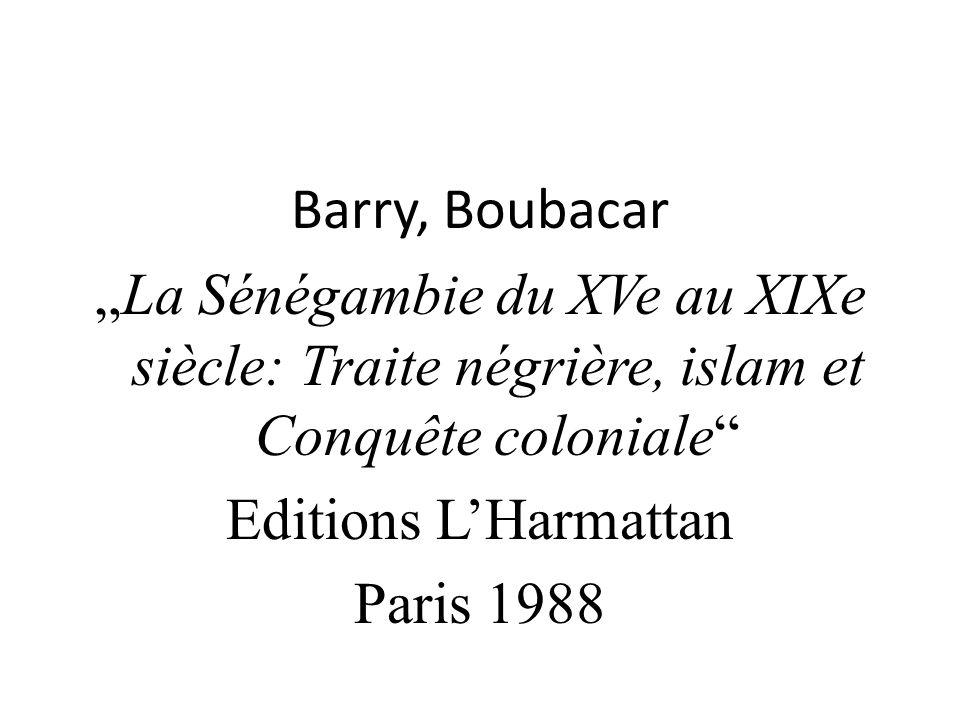 Barry, Boubacar La Sénégambie du XVe au XIXe siècle: Traite négrière, islam et Conquête coloniale Editions LHarmattan Paris 1988