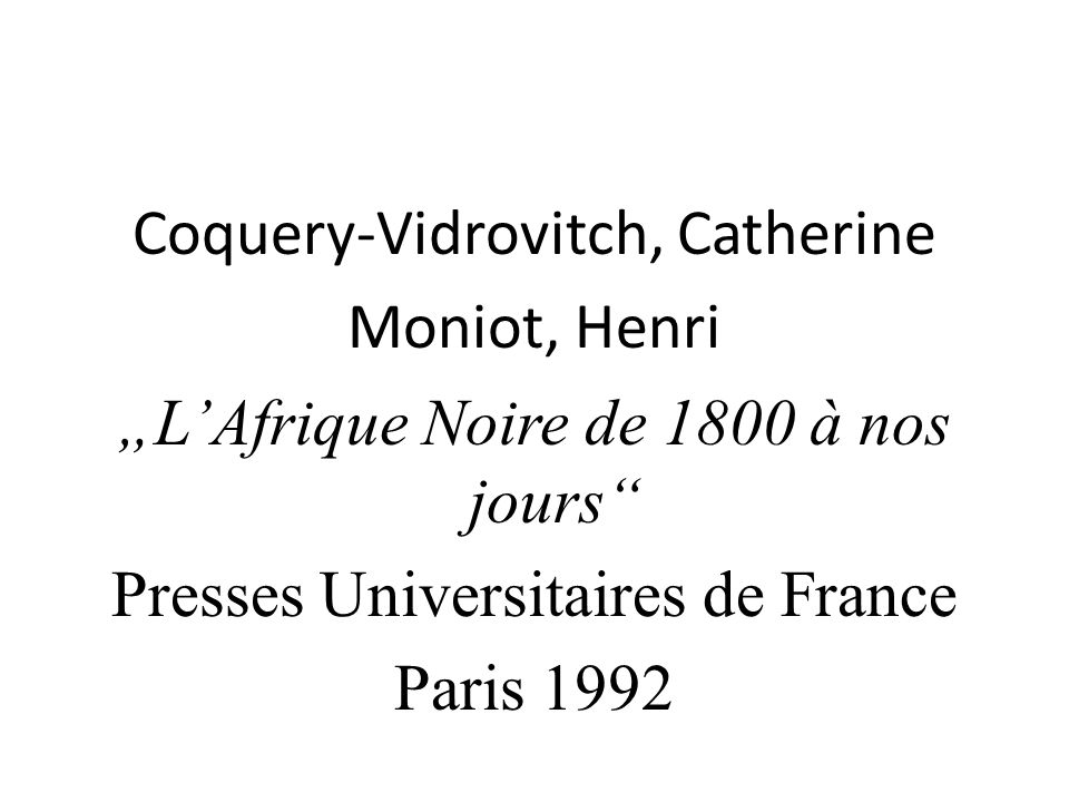 Coquery-Vidrovitch, Catherine Moniot, Henri LAfrique Noire de 1800 à nos jours Presses Universitaires de France Paris 1992