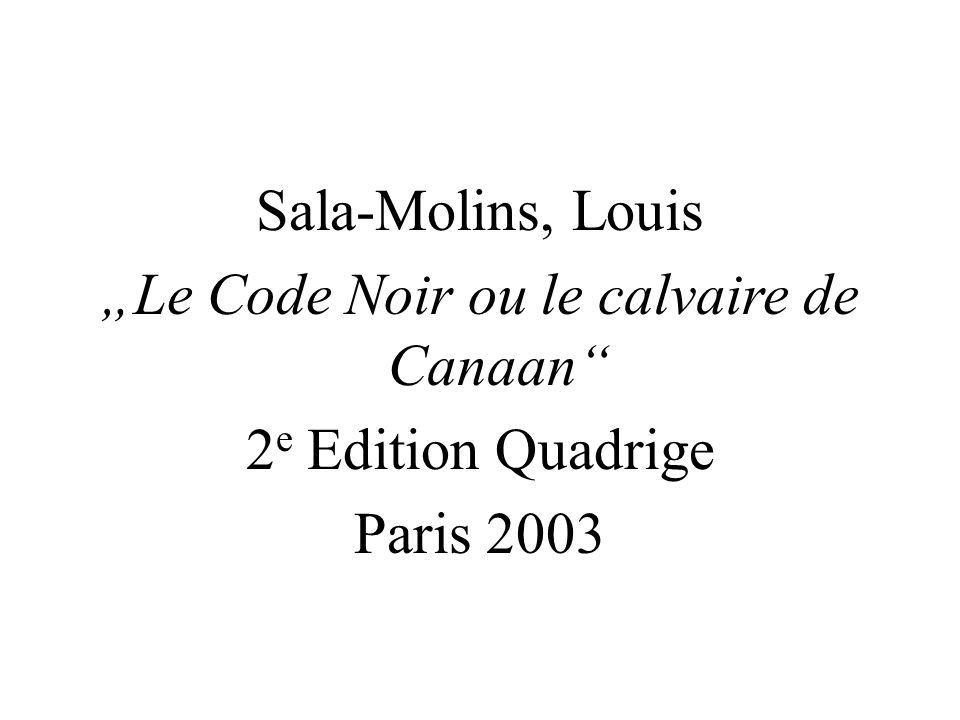 Sala-Molins, Louis Le Code Noir ou le calvaire de Canaan 2 e Edition Quadrige Paris 2003