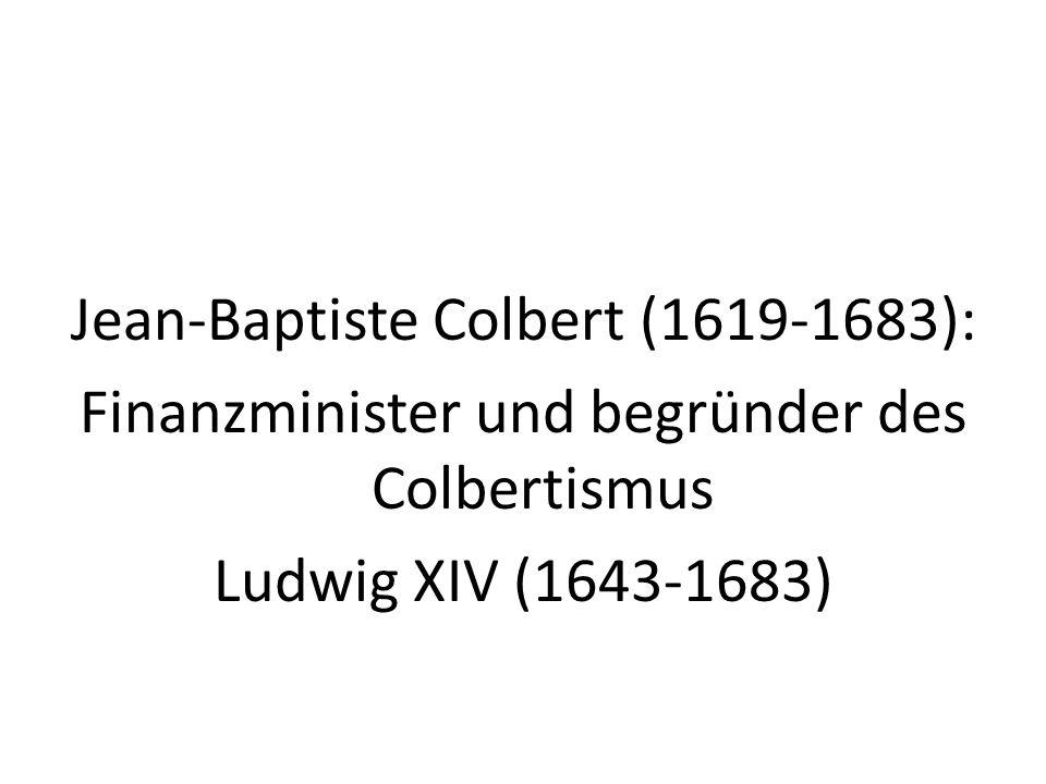Jean-Baptiste Colbert (1619-1683): Finanzminister und begründer des Colbertismus Ludwig XIV (1643-1683)