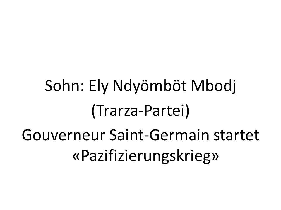 Sohn: Ely Ndyömböt Mbodj (Trarza-Partei) Gouverneur Saint-Germain startet «Pazifizierungskrieg»