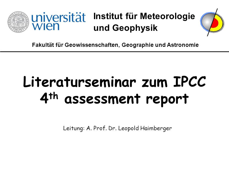 Literaturseminar IPCC SS 2010 Was ist der IPCC Mandate and Membership of the IPCC Recognizing the problem of potential global climate change, the World Meteorological Organization (WMO) and the United Nations Environment Programme (UNEP) established the Intergovernmental Panel on Climate Change (IPCC) in 1988.