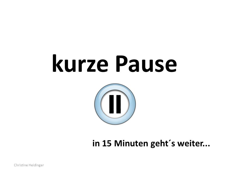 Christine Heidinger kurze Pause in 15 Minuten geht´s weiter...