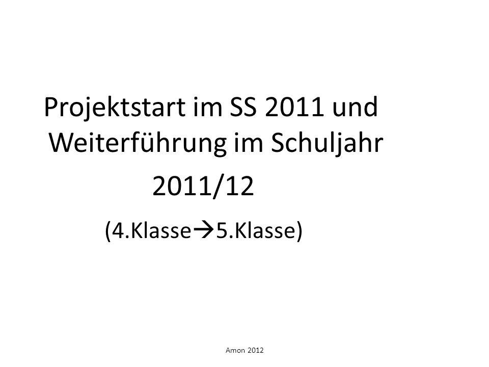 Projektstart im SS 2011 und Weiterführung im Schuljahr 2011/12 (4.Klasse 5.Klasse)