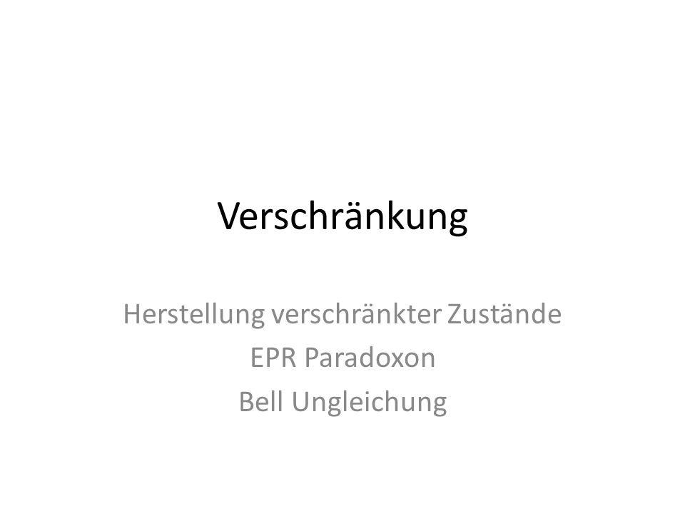 Verschränkung Herstellung verschränkter Zustände EPR Paradoxon Bell Ungleichung