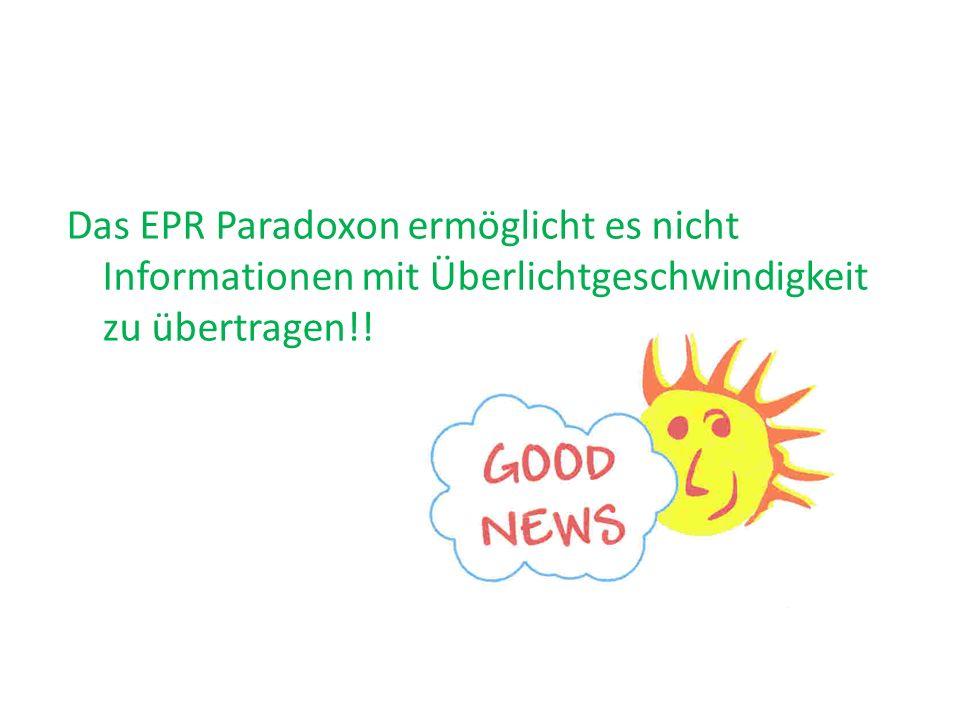 Das EPR Paradoxon ermöglicht es nicht Informationen mit Überlichtgeschwindigkeit zu übertragen!!
