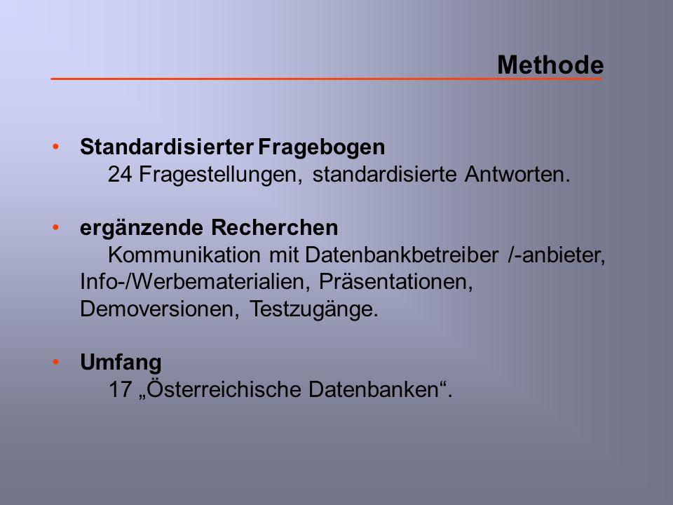 Methode Standardisierter Fragebogen 24 Fragestellungen, standardisierte Antworten. ergänzende Recherchen Kommunikation mit Datenbankbetreiber /-anbiet