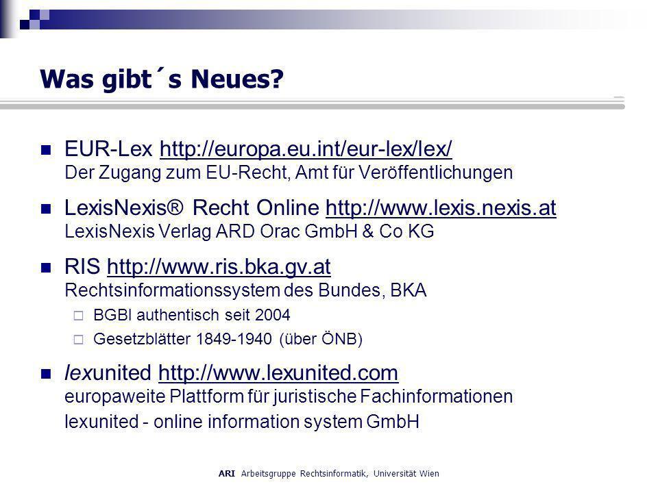 ARI Arbeitsgruppe Rechtsinformatik, Universität Wien Was gibt´s Neues? EUR-Lex http://europa.eu.int/eur-lex/lex/ Der Zugang zum EU-Recht, Amt für Verö