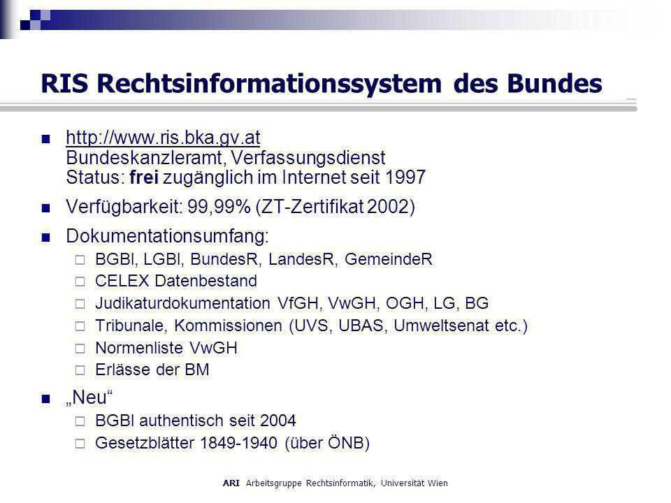 ARI Arbeitsgruppe Rechtsinformatik, Universität Wien RIS Rechtsinformationssystem des Bundes http://www.ris.bka.gv.at Bundeskanzleramt, Verfassungsdie