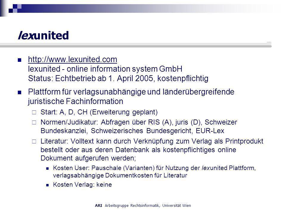 ARI Arbeitsgruppe Rechtsinformatik, Universität Wien lexunited http://www.lexunited.com lexunited - online information system GmbH Status: Echtbetrieb