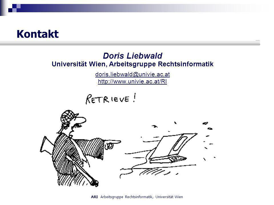 ARI Arbeitsgruppe Rechtsinformatik, Universität Wien Kontakt Doris Liebwald Universität Wien, Arbeitsgruppe Rechtsinformatik doris.liebwald@univie.ac.at http://www.univie.ac.at/RI