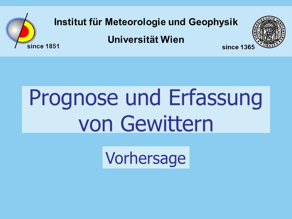 Institut für Meteorologie und Geophysik Universität Wien since 1851 since 1365 Prognose und Erfassung von Gewittern Vorhersage