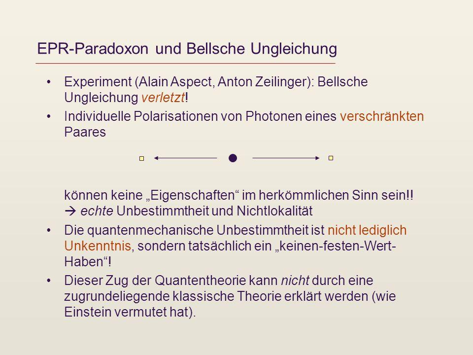EPR-Paradoxon und Bellsche Ungleichung Experiment (Alain Aspect, Anton Zeilinger): Bellsche Ungleichung verletzt! Individuelle Polarisationen von Phot