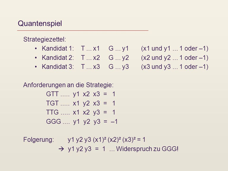 Quantenspiel Strategiezettel: Kandidat 1: T... x1 G... y1 (x1 und y1... 1 oder –1) Kandidat 2: T... x2 G... y2 (x2 und y2... 1 oder –1) Kandidat 3: T.