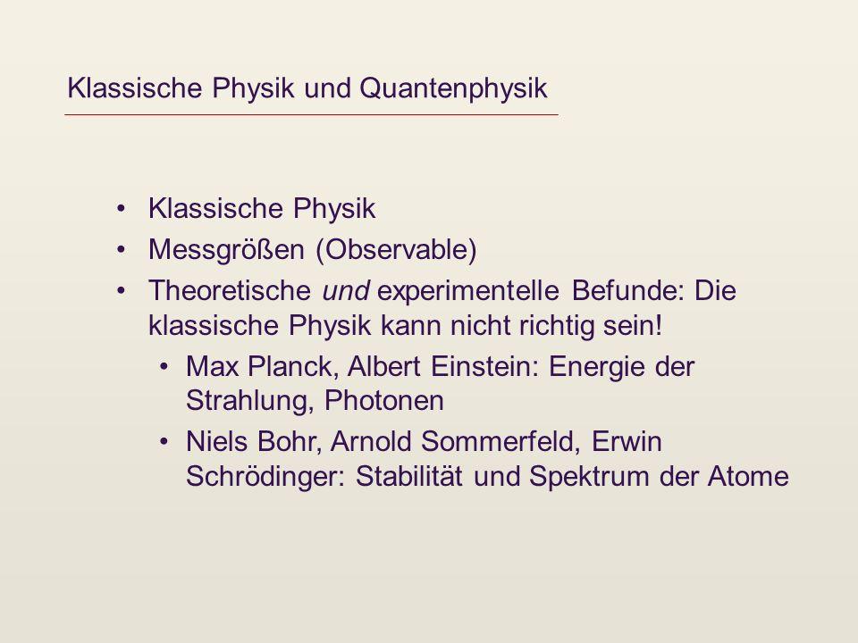 Klassische Physik und Quantenphysik Klassische Physik Messgrößen (Observable) Theoretische und experimentelle Befunde: Die klassische Physik kann nich