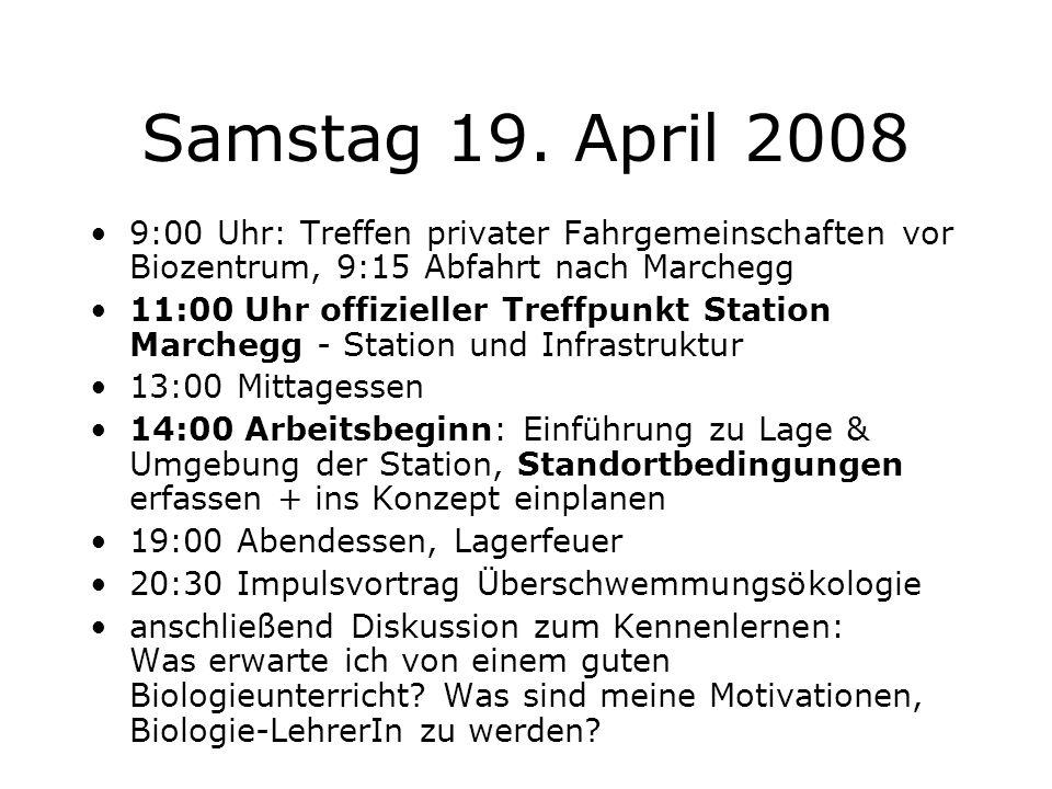 Samstag 19. April 2008 9:00 Uhr: Treffen privater Fahrgemeinschaften vor Biozentrum, 9:15 Abfahrt nach Marchegg 11:00 Uhr offizieller Treffpunkt Stati