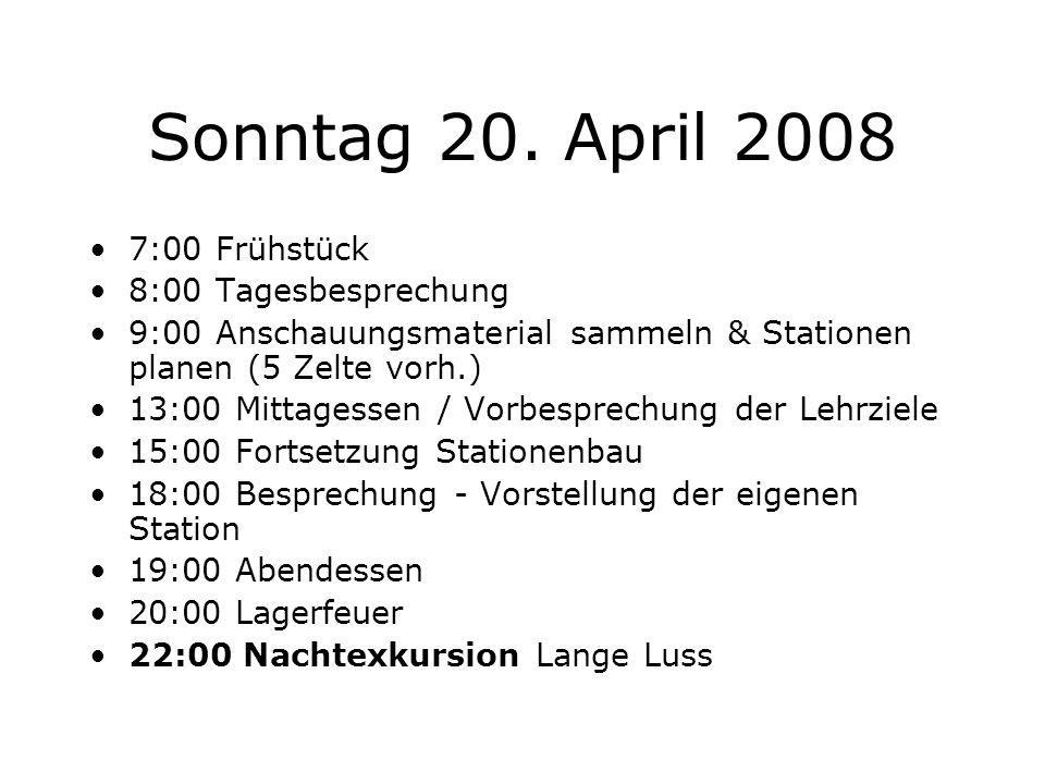 Sonntag 20. April 2008 7:00 Frühstück 8:00 Tagesbesprechung 9:00 Anschauungsmaterial sammeln & Stationen planen (5 Zelte vorh.) 13:00 Mittagessen / Vo