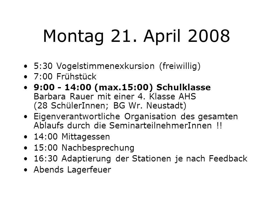 Montag 21. April 2008 7:00 Frühstück 9:00 - 14:00 (max.15:00) Schulklasse Barbara Rauer mit einer 4. Klasse AHS (28 SchülerInnen; BG Wr. Neustadt) Eig