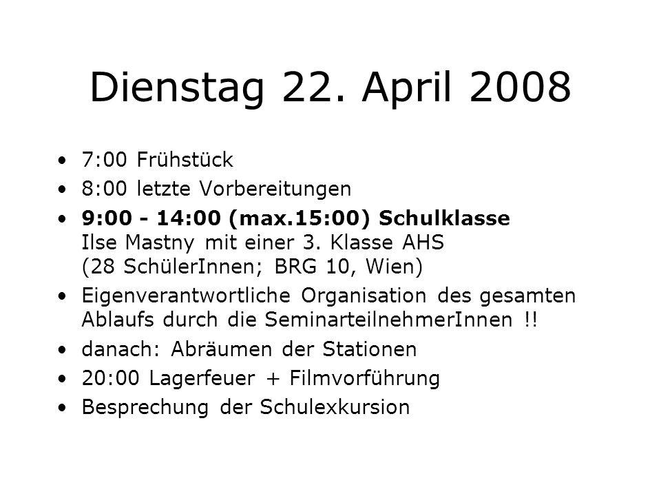 Dienstag 22. April 2008 7:00 Frühstück 8:00 letzte Vorbereitungen 9:00 - 14:00 (max.15:00) Schulklasse Ilse Mastny mit einer 3. Klasse AHS (28 Schüler