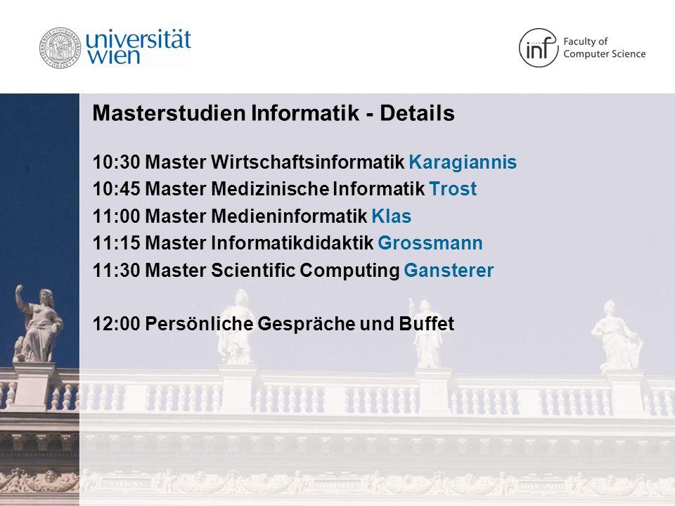 Masterstudien Informatik - Details 10:30 Master Wirtschaftsinformatik Karagiannis 10:45 Master Medizinische Informatik Trost 11:00 Master Medieninform