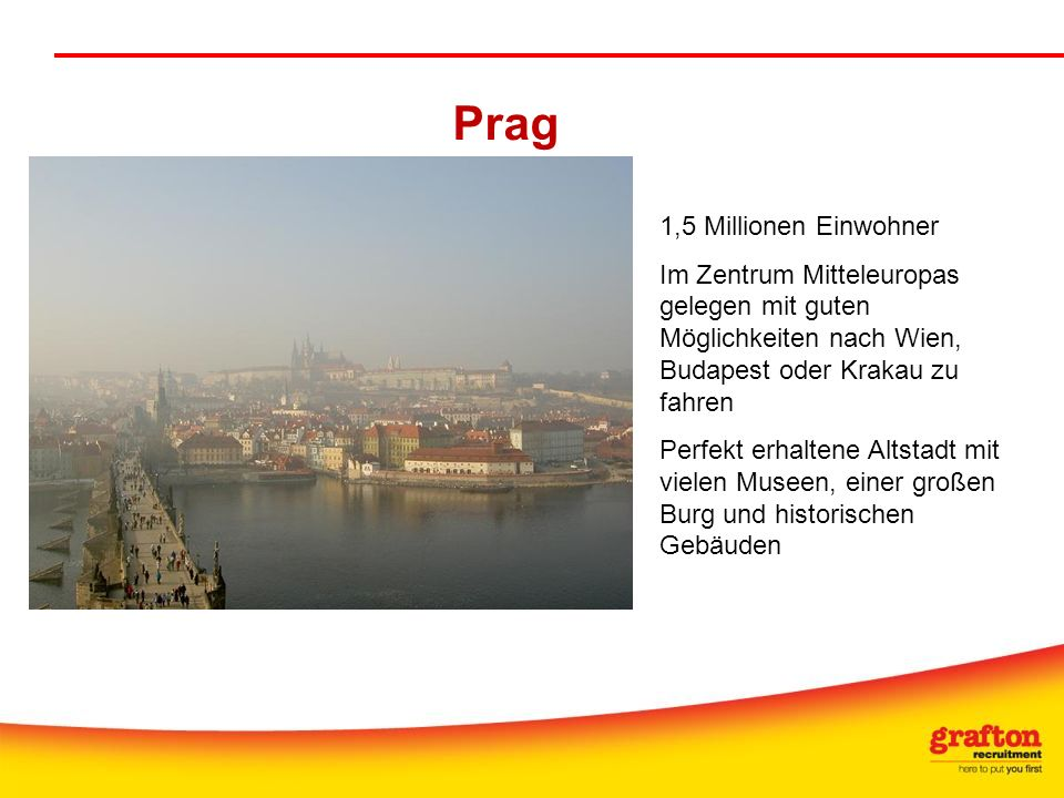 Prag 1,5 Millionen Einwohner Im Zentrum Mitteleuropas gelegen mit guten Möglichkeiten nach Wien, Budapest oder Krakau zu fahren Perfekt erhaltene Alts
