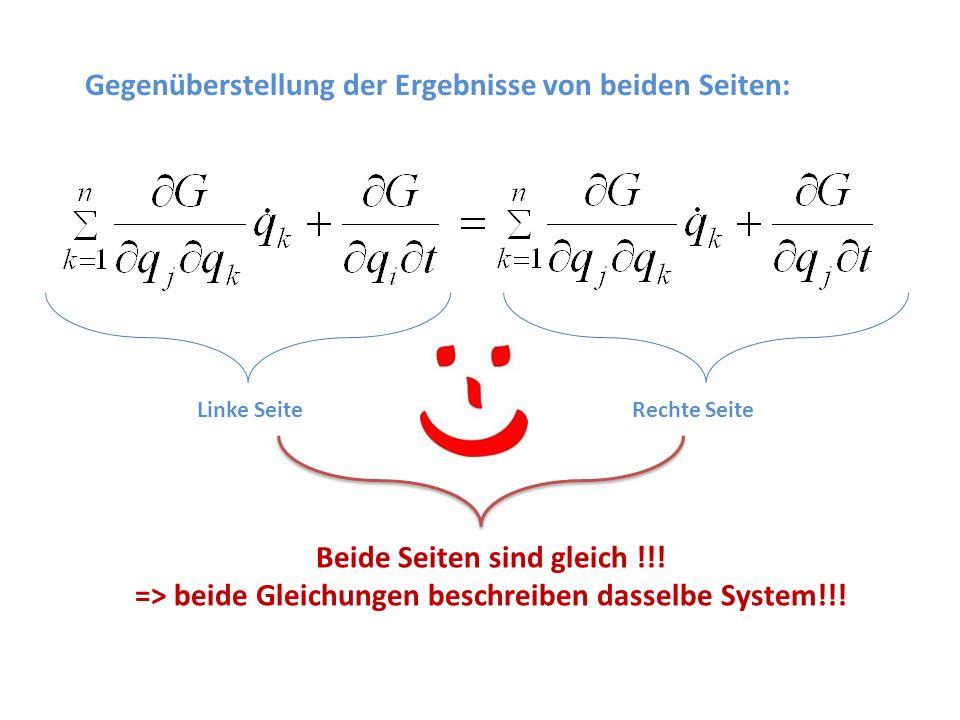 Gegenüberstellung der Ergebnisse von beiden Seiten: Rechte SeiteLinke Seite Beide Seiten sind gleich !!! => beide Gleichungen beschreiben dasselbe Sys