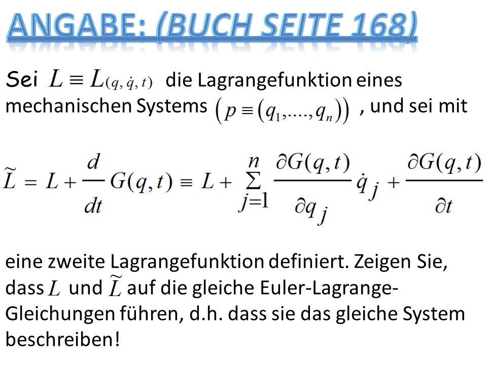 Sei die Lagrangefunktion eines mechanischen Systems, und sei mit eine zweite Lagrangefunktion definiert. Zeigen Sie, dass und auf die gleiche Euler-La