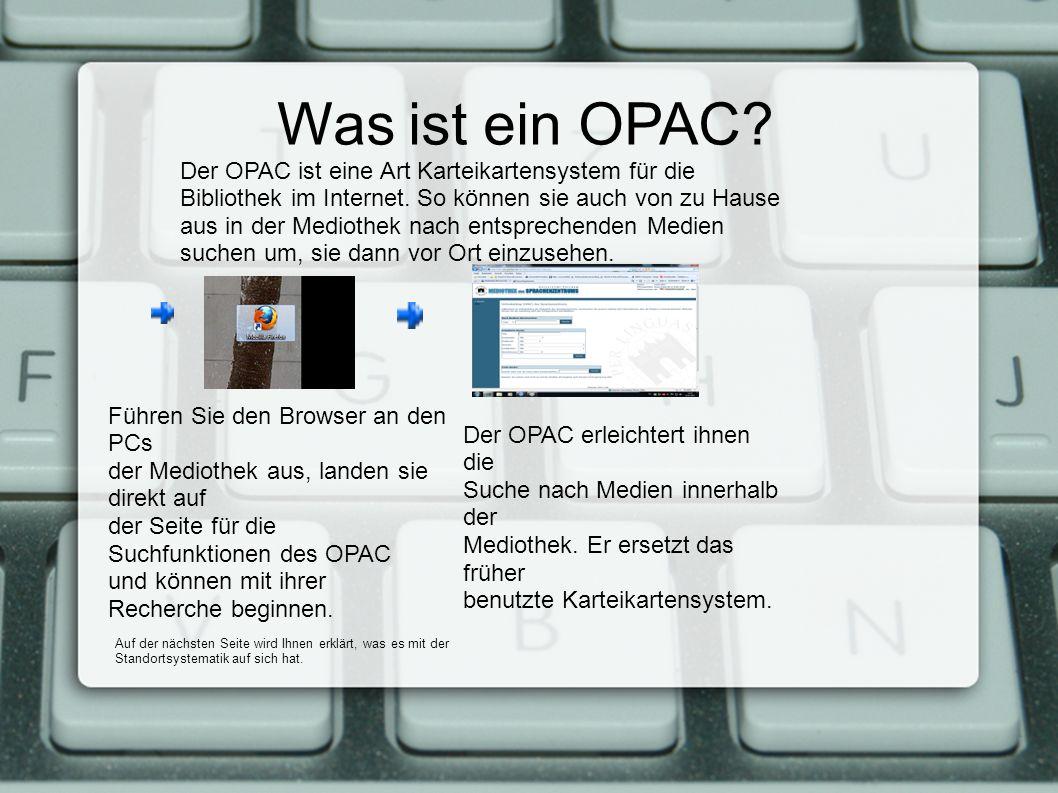 Was ist ein OPAC? Führen Sie den Browser an den PCs der Mediothek aus, landen sie direkt auf der Seite für die Suchfunktionen des OPAC und können mit