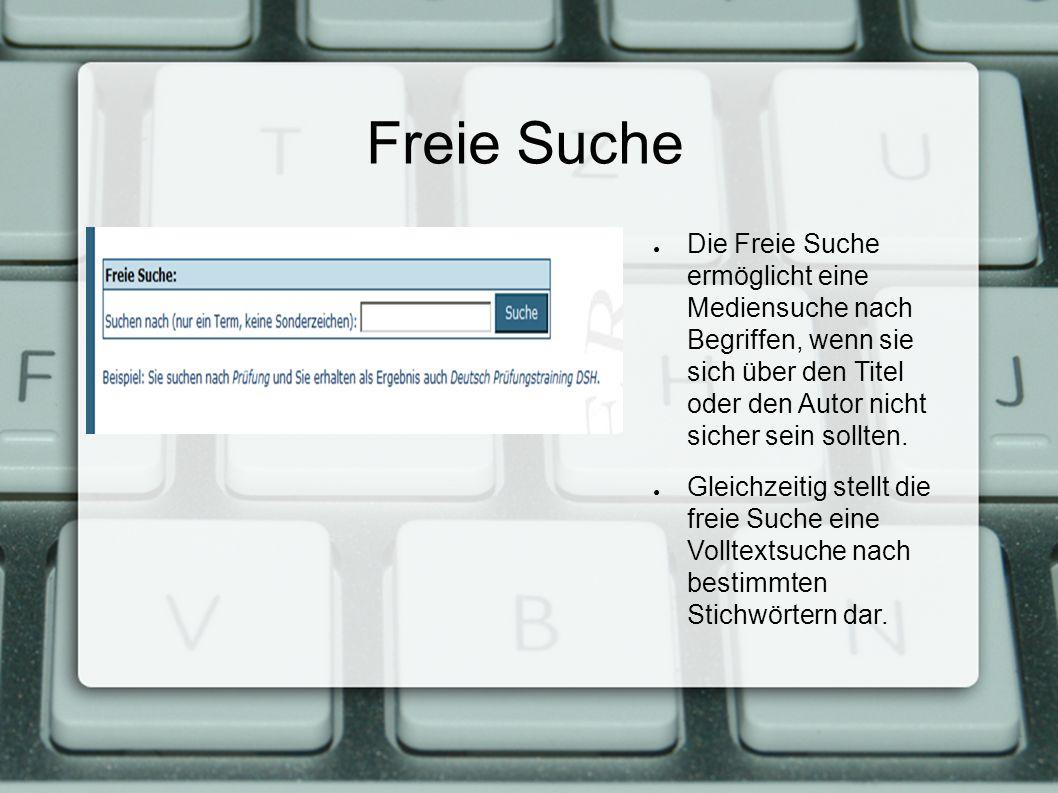 Freie Suche Die Freie Suche ermöglicht eine Mediensuche nach Begriffen, wenn sie sich über den Titel oder den Autor nicht sicher sein sollten. Gleichz