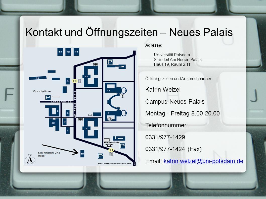 Kontakt und Öffnungszeiten – Neues Palais Adresse: Universität Potsdam Standort Am Neuen Palais Haus 19, Raum 2.11 Öffnungszeiten und Ansprechpartner:
