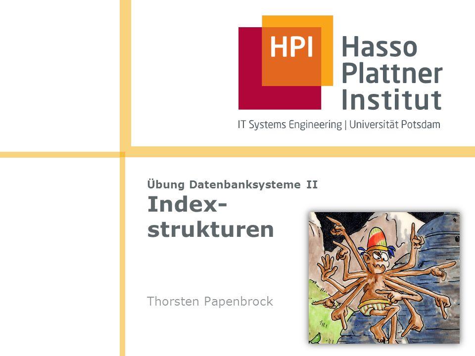 Übung Datenbanksysteme II Index- strukturen Thorsten Papenbrock