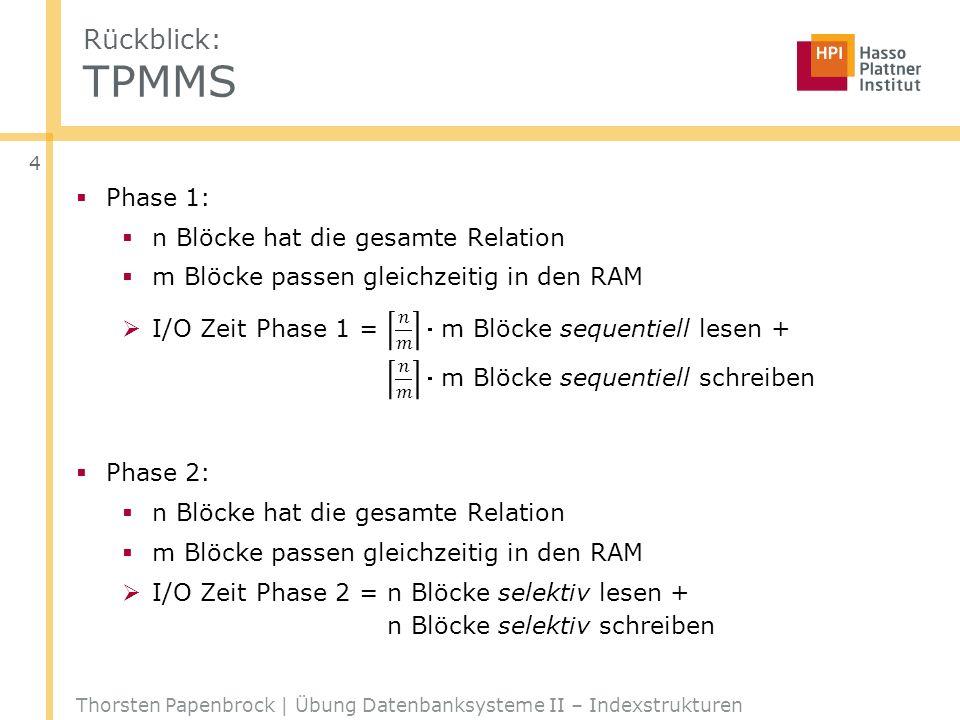 Rückblick: TPMMS Thorsten Papenbrock | Übung Datenbanksysteme II – Indexstrukturen 4