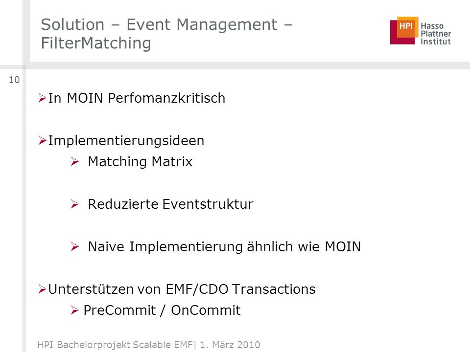 Solution – Event Management – FilterMatching HPI Bachelorprojekt Scalable EMF| 1. März 2010 10 In MOIN Perfomanzkritisch Implementierungsideen Matchin