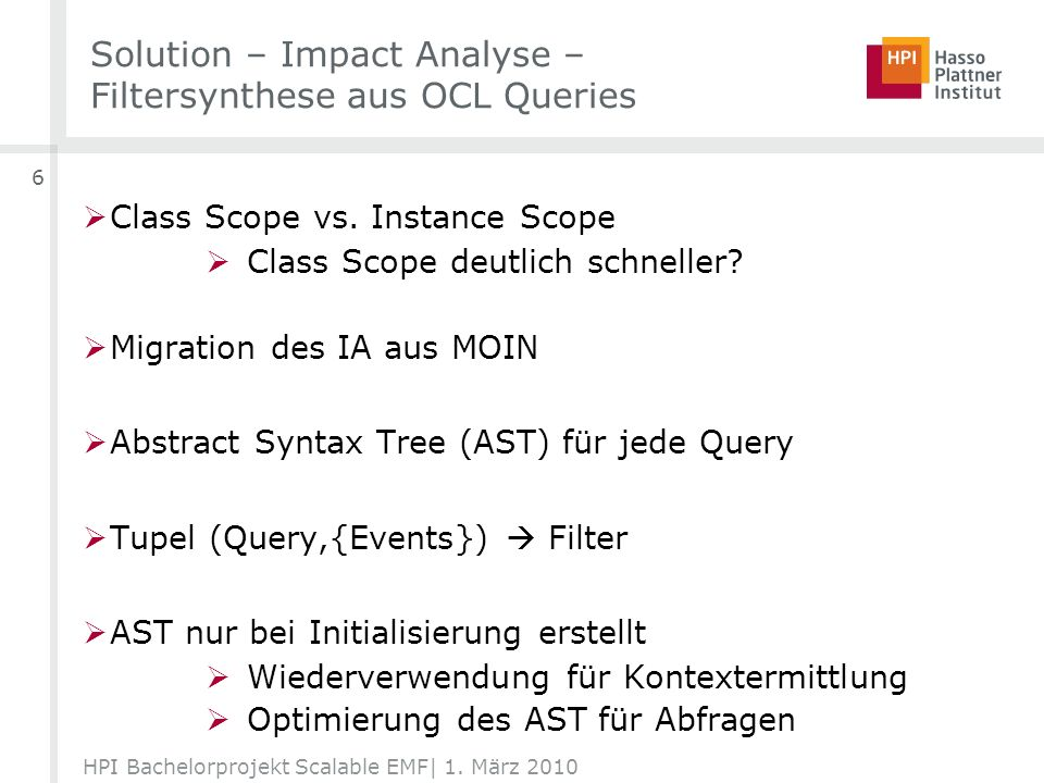 Solution – Impact Analyse – Filtersynthese aus OCL Queries HPI Bachelorprojekt Scalable EMF| 1. März 2010 6 Class Scope vs. Instance Scope Class Scope