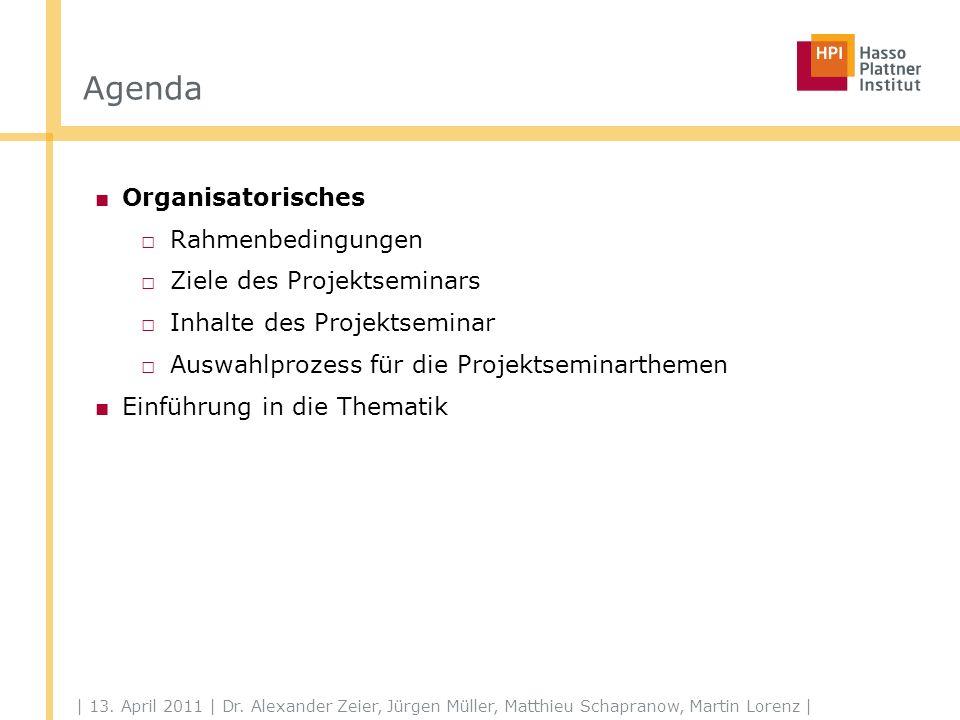 | 13. April 2011 | Dr. Alexander Zeier, Jürgen Müller, Matthieu Schapranow, Martin Lorenz | Agenda Organisatorisches Rahmenbedingungen Ziele des Proje