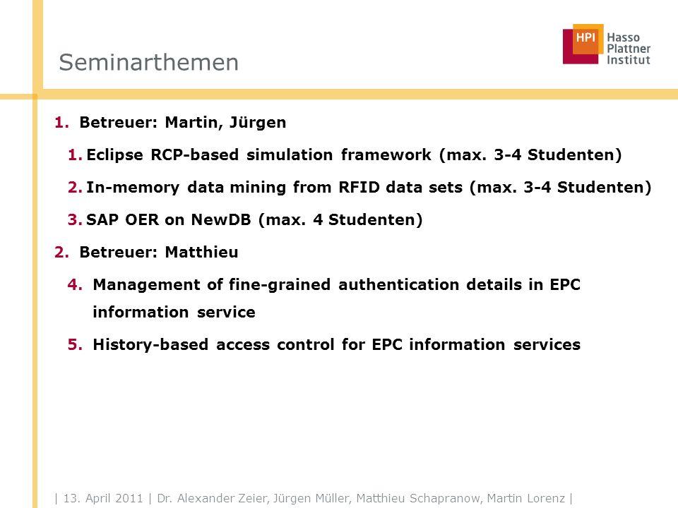 | 13. April 2011 | Dr. Alexander Zeier, Jürgen Müller, Matthieu Schapranow, Martin Lorenz | Seminarthemen 1.Betreuer: Martin, Jürgen 1.Eclipse RCP-bas