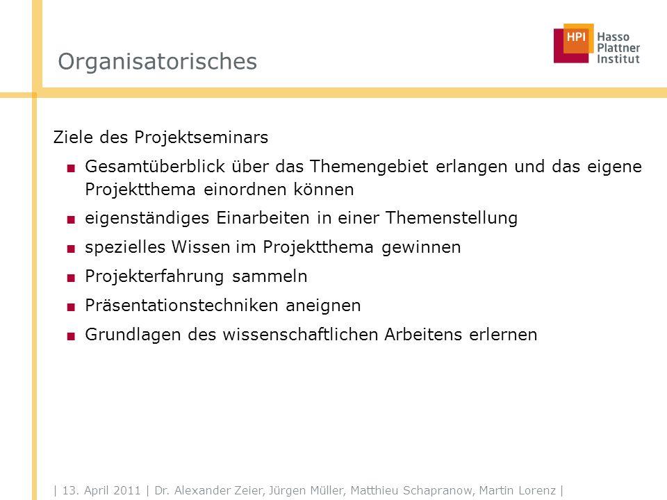 | 13. April 2011 | Dr. Alexander Zeier, Jürgen Müller, Matthieu Schapranow, Martin Lorenz | Organisatorisches Ziele des Projektseminars Gesamtüberblic