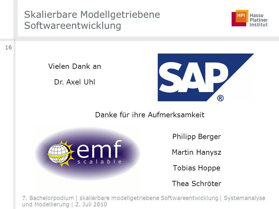 Skalierbare Modellgetriebene Softwareentwicklung 16 7. Bachelorpodium | skalierbare modellgetriebene Softwareentwicklung | Systemanalyse und Modellier