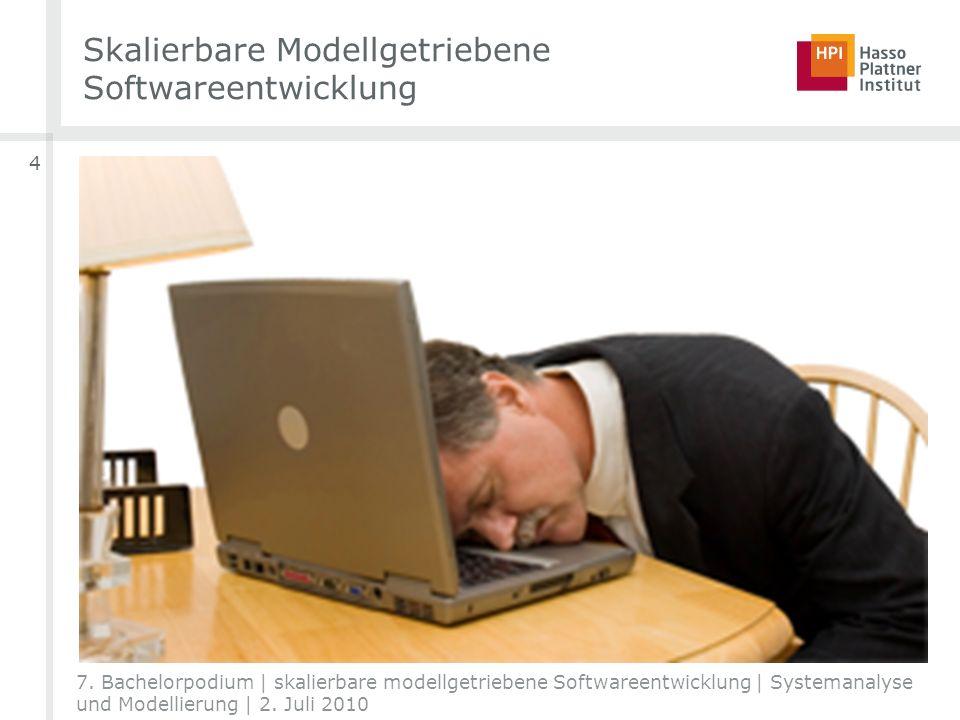 4 7. Bachelorpodium | skalierbare modellgetriebene Softwareentwicklung | Systemanalyse und Modellierung | 2. Juli 2010