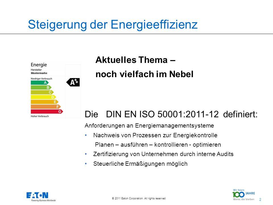 2 2 © 2011 Eaton Corporation. All rights reserved. Steigerung der Energieeffizienz Aktuelles Thema – noch vielfach im Nebel Die DIN EN ISO 50001:2011-